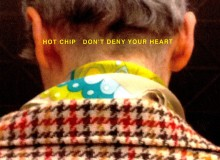 Hot Chip Don't Deny Your Heart