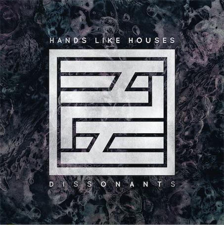 HANDS LIKE HOUSES DISSONANTS