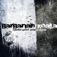 BARBARIAN KOALA – COMING DOWN WITH A CRASH